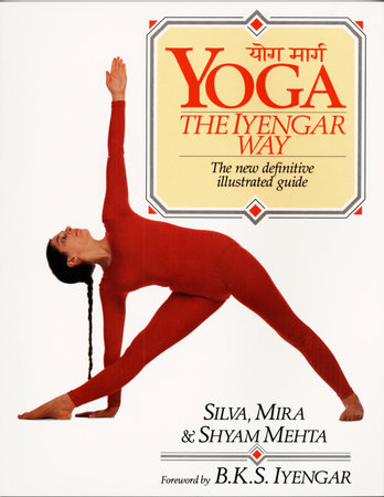 Yoga:  The Iyengar Way by Silva Mehta and Mira Mehta