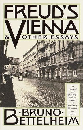 Freud's Vienna & Other Essays by Bruno Bettelheim