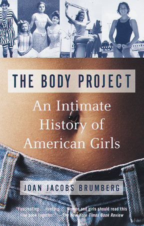 The Body Project by Joan Jacobs Brumberg | PenguinRandomHouse com: Books