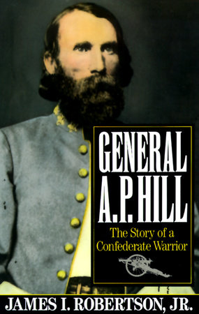 General A.P. Hill by James I. Robertson, Jr.