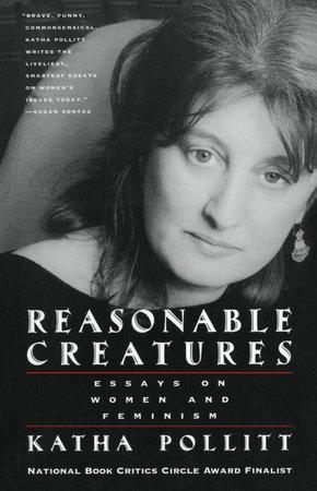 Reasonable Creatures by Katha Pollitt