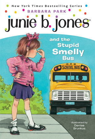 Junie B. Jones #1: Junie B. Jones and the Stupid Smelly Bus by Barbara Park, illustrated by Denise Brunkus