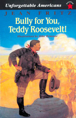 Bully for You, Teddy Roosevelt! by Jean Fritz