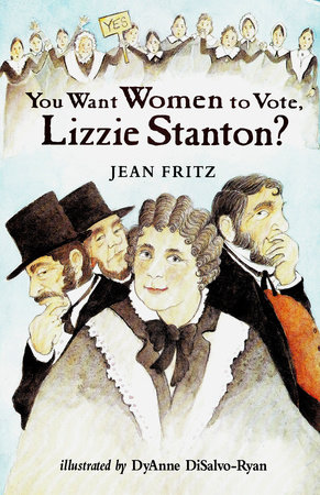 You Want Women to Vote, Lizzie Stanton? by Jean Fritz