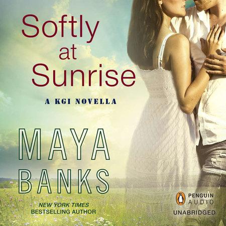 Softly at Sunrise by Maya Banks
