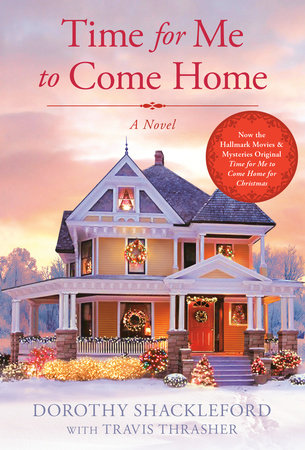 Time For Me to Come Home by Dorothy Shackleford and Travis Thrasher