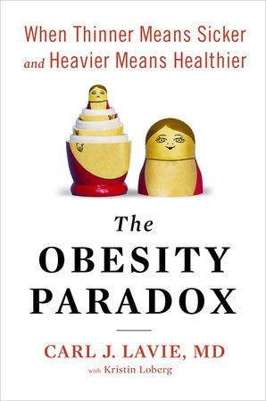 The Obesity Paradox by Carl J. Lavie, M.D.
