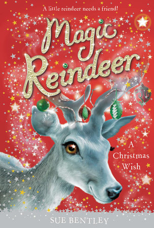 The Christmas Wish.Magic Reindeer A Christmas Wish By Sue Bentley Penguinrandomhouse Com Books