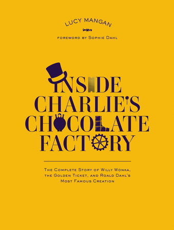 Inside Charlie's Chocolate Factory by Lucy Mangan