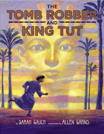 The Tomb Robber and King Tut by Sarah Gauch