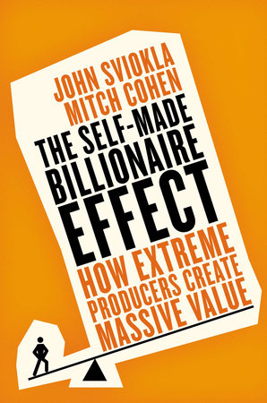 The Self-made Billionaire Effect by John Sviokla and Mitch Cohen