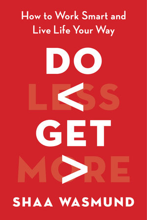 Do Less, Get More by Shaa Wasmund