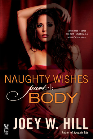 Naughty Wishes Part I by Joey W. Hill