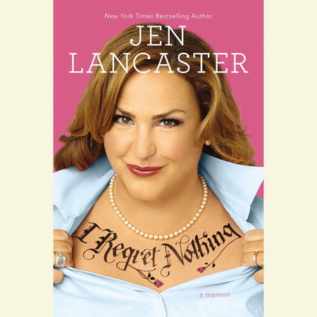 I Regret Nothing by Jen Lancaster