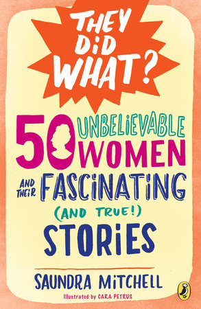 50 Unbelievable Women and Their Fascinating (and True!) Stories by Saundra Mitchell