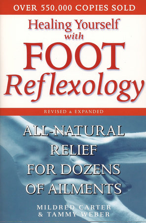 Healing Yourself with Foot Reflexology, Revised and Expanded by Mildred Carter and Tammy Weber