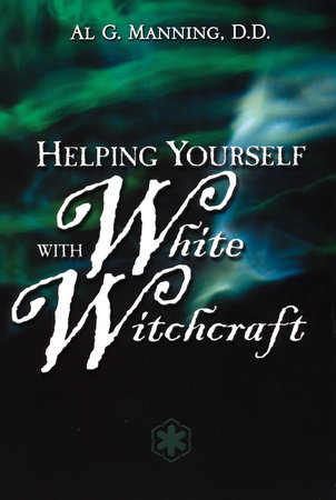 Helping Yourself with White Witchcraft by Al G. Manning