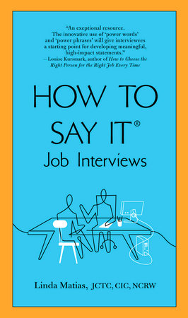 How to Say It Job Interviews by Linda Matias JCTC, CIC, NCRW