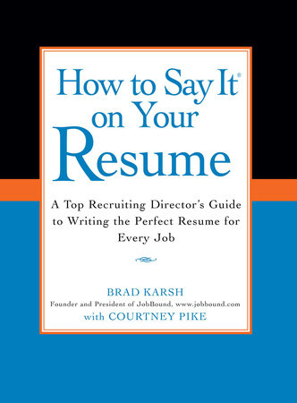 How to Say It on Your Resume by Brad Karsh and Courtney Pike