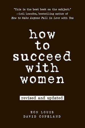 How to Succeed with Women, Revised and Updated by Ron Louis and David Copeland
