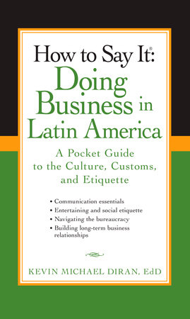 How to Say It: Doing Business in Latin America by Kevin Michael Diran