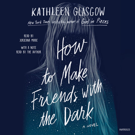 How to Make Friends with the Dark by Kathleen Glasgow |  PenguinRandomHouse com: Books