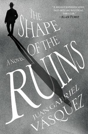 The Shape of the Ruins by Juan Gabriel Vasquez