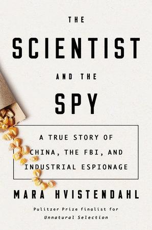 The Scientist and the Spy by Mara Hvistendahl