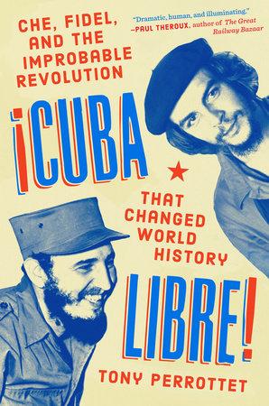 Cuba Libre! by Tony Perrottet