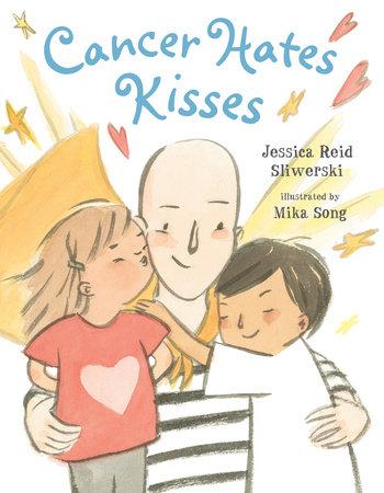 Cancer Hates Kisses by Jessica Reid Sliwerski