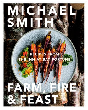 Farm, Fire & Feast by Michael Smith