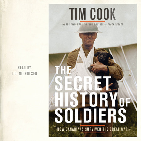 The Secret History of Soldiers by Tim Cook | PenguinRandomHouse com: Books