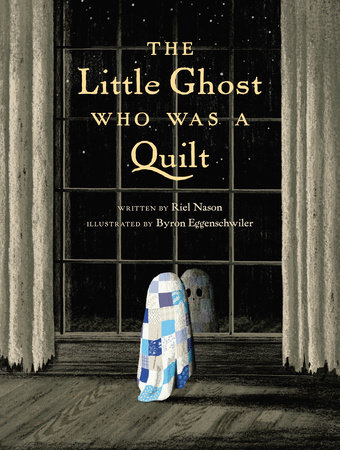 The Little Ghost Who Was a Quilt by Riel Nason