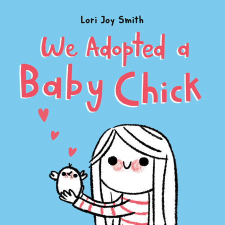 We Adopted a Baby Chick by Lori Joy Smith