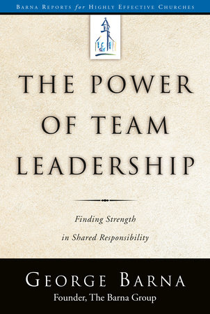 The Power of Team Leadership by George Barna