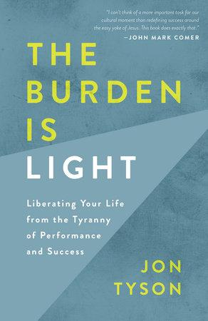 The Burden Is Light by Jon Tyson
