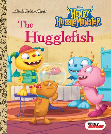 The Hugglefish (Disney Junior: Henry Hugglemonster) by Andrea Posner-Sanchez