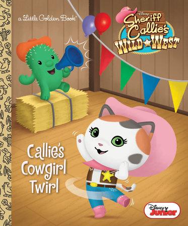 Callie's Cowgirl Twirl (Disney Junior: Sheriff Callie's Wild West) by Melissa Lagonegro