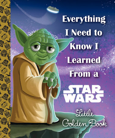 Everything I Need to Know I Learned From a Star Wars Little Golden Book (Star Wars) by Geof Smith