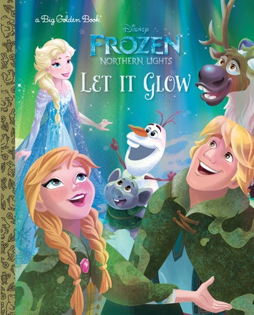 Let It Glow (Disney Frozen: Northern Lights) by Suzanne Francis
