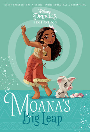 Disney Princess Beginnings: Moana's Big Leap (Disney Princess) by Suzanne Francis