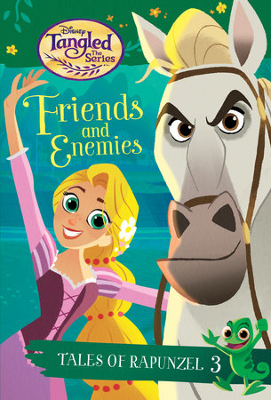 Tales of Rapunzel #3: Friends and Enemies (Disney Tangled the Series) by Kathy McCullough; illustrated by RH Disney