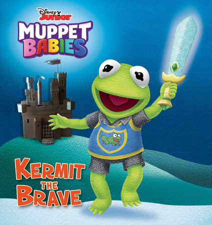 Kermit the Brave (Disney Muppet Babies) by Eric Shaw