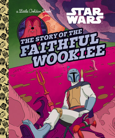 The Story of the Faithful Wookiee (Star Wars) by Golden Books