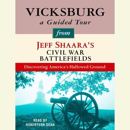 Vicksburg: A Guided Tour from Jeff Shaara's Civil War Battlefields by Jeff Shaara