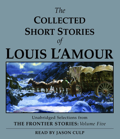 The Collected Short Stories of Louis L'Amour: Unabridged Selections From The Frontier Stories, Volume 5 by Louis L'Amour