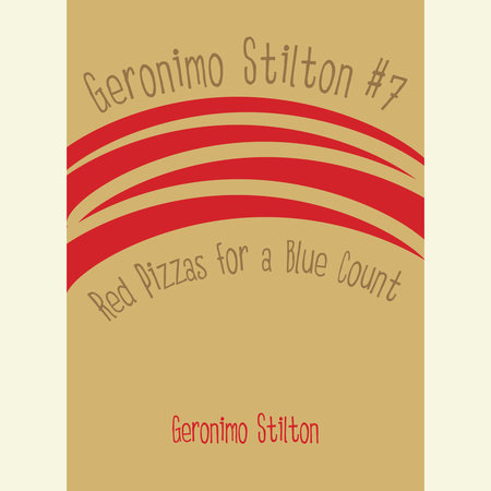 Geronimo Stilton #7: Red Pizzas for a Blue Count by Geronimo Stilton