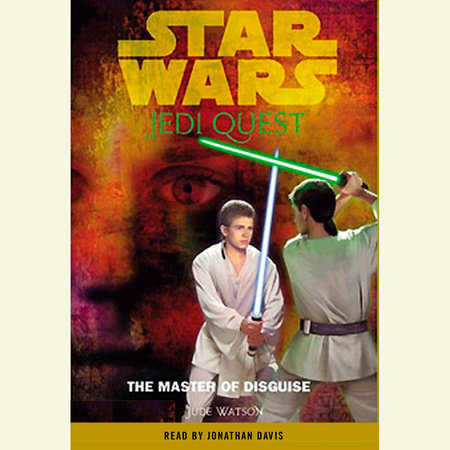 Star Wars: Jedi Quest #4: The Master of Disguise by Jude Watson