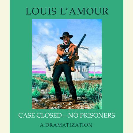 Case Closed - No Prisoners by Louis L'Amour
