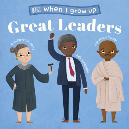 When I Grow Up...Great Leaders by DK; Illustrated by Lucy Semple